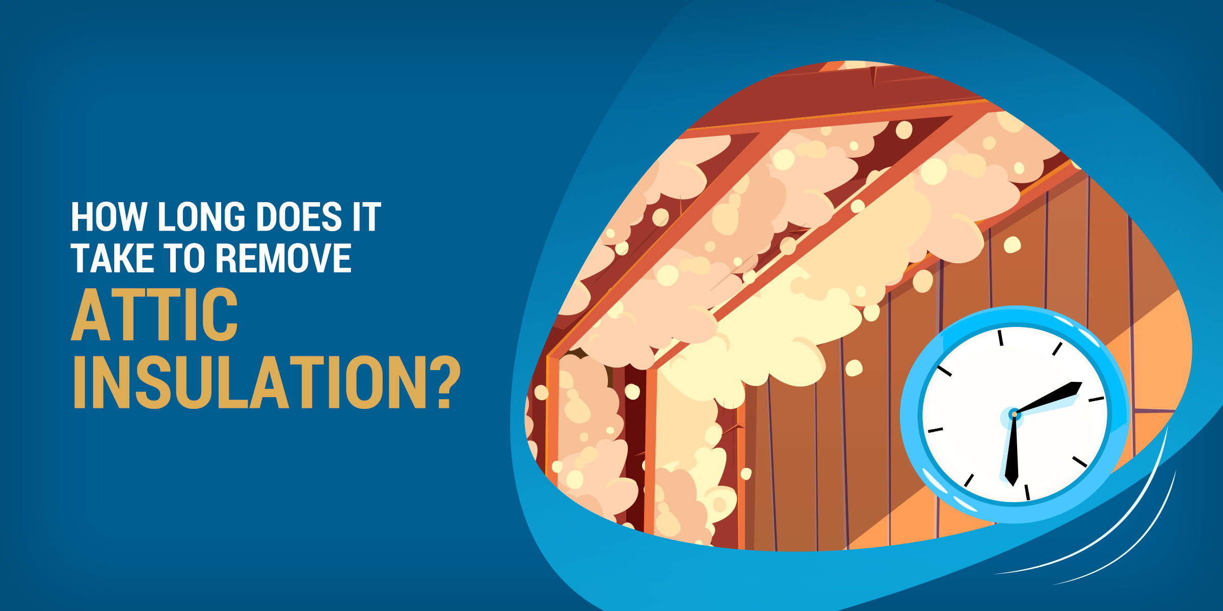 How Long Does it Take to Remove Attic Insulation?