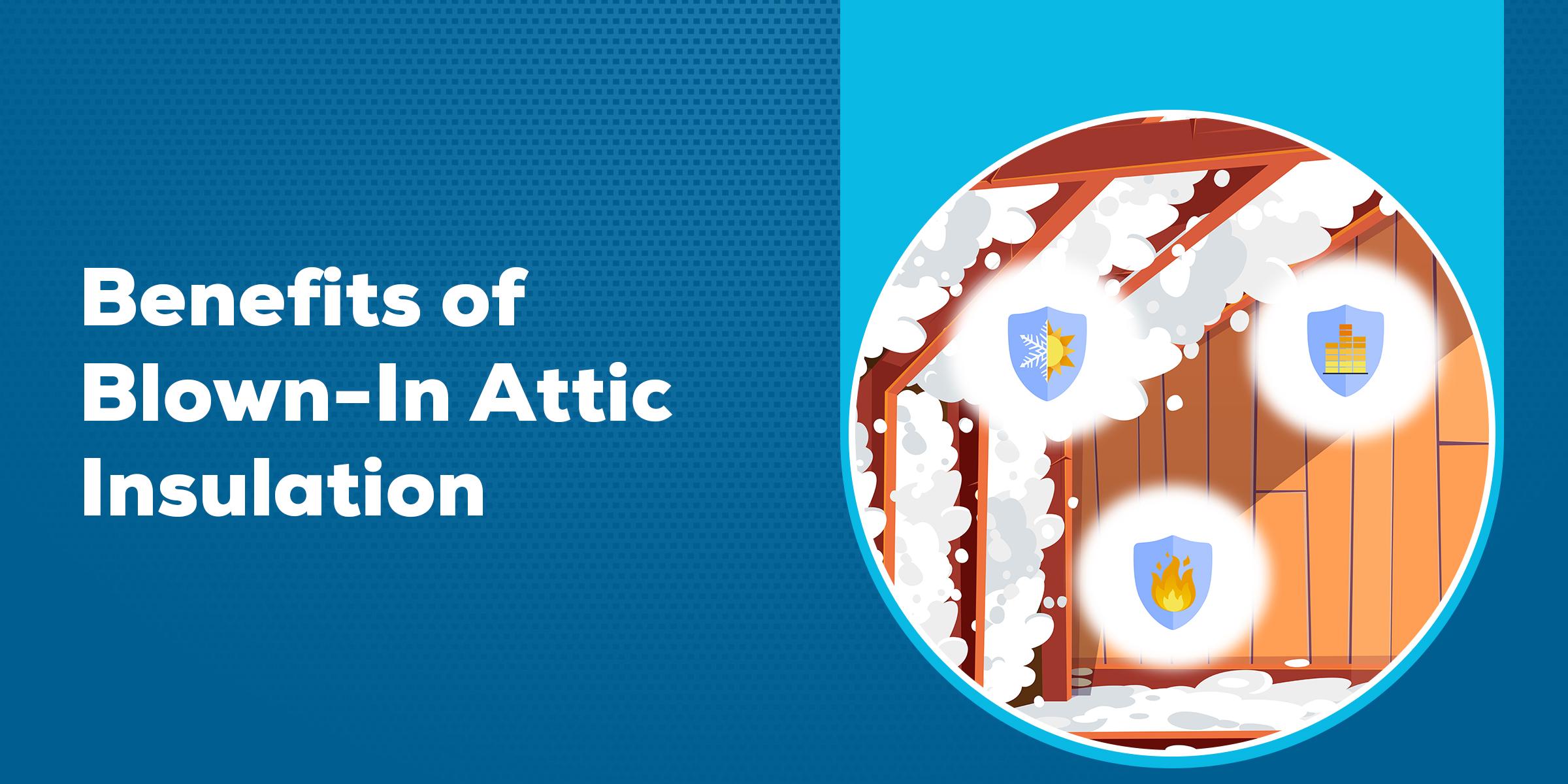 Benefits of Blown In Attic Insulation
