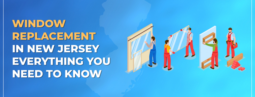 Window Replacement in New Jersey - Everything You Need to Know