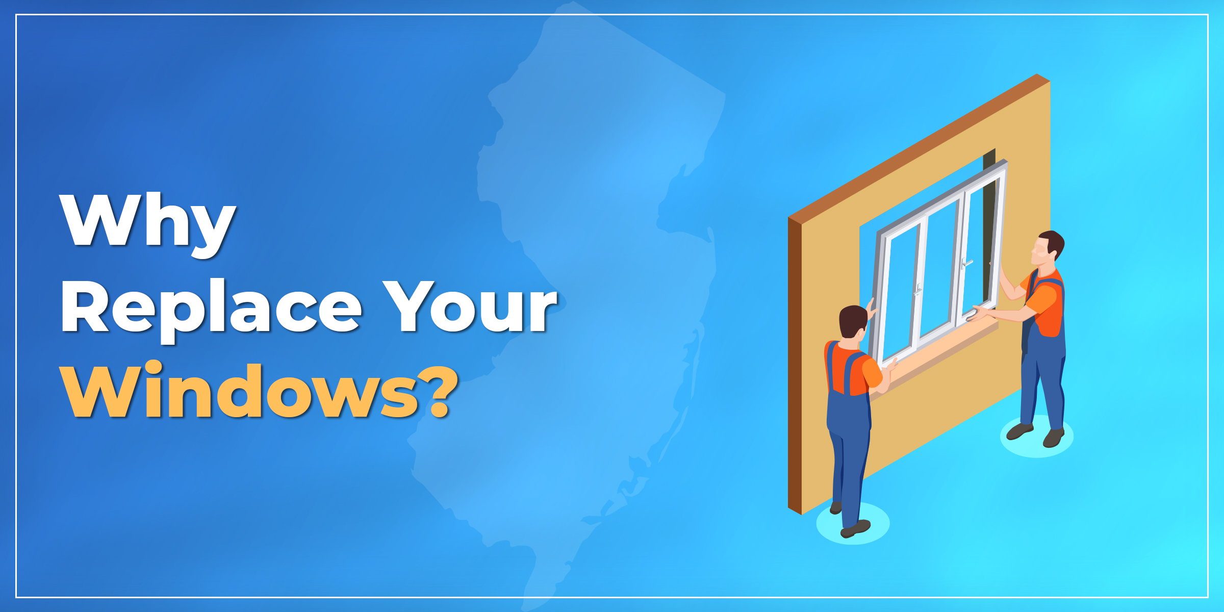 Why Replace Your Windows in NJ