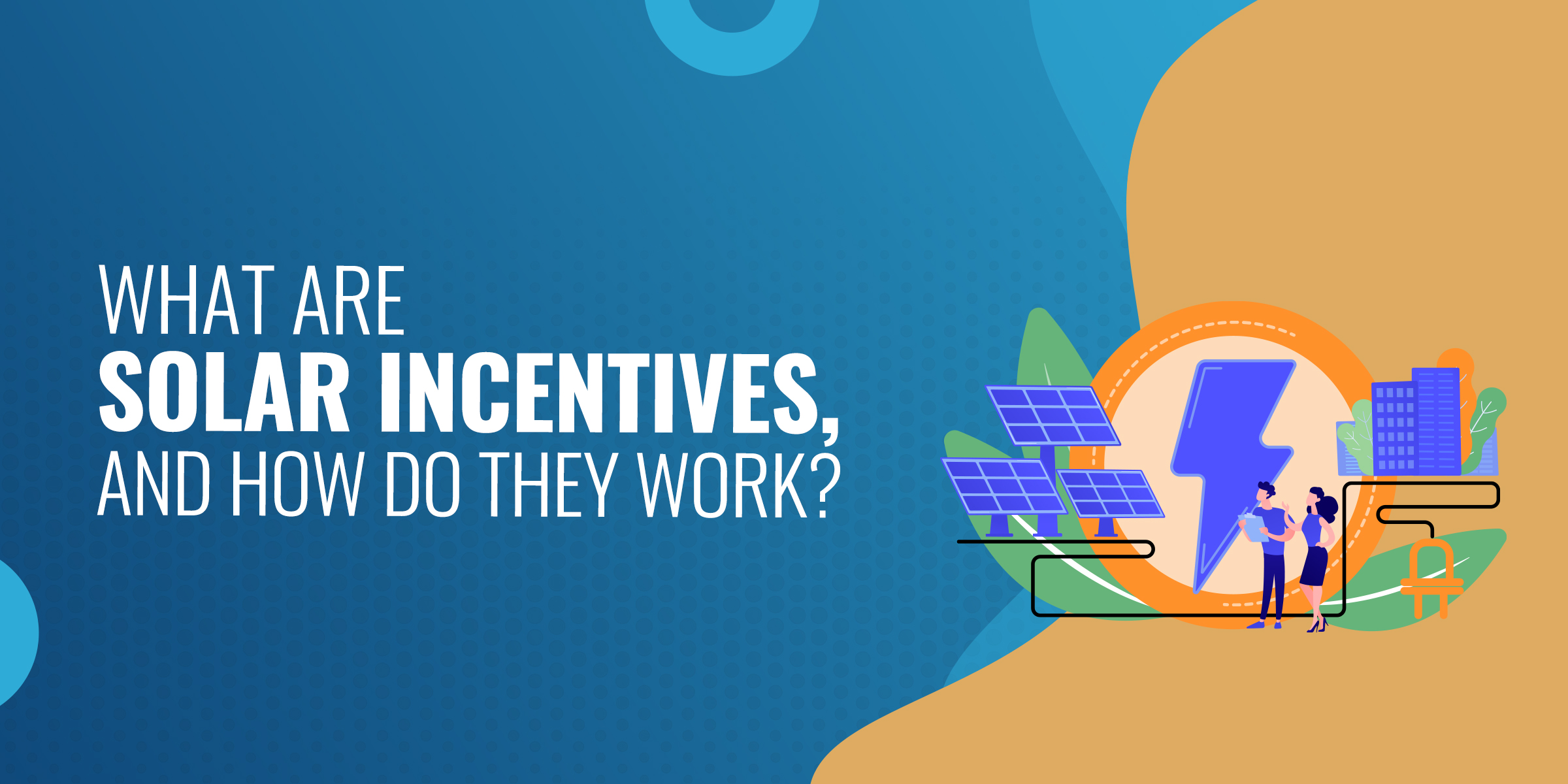 What Are Solar Incentives & How Do They Work?