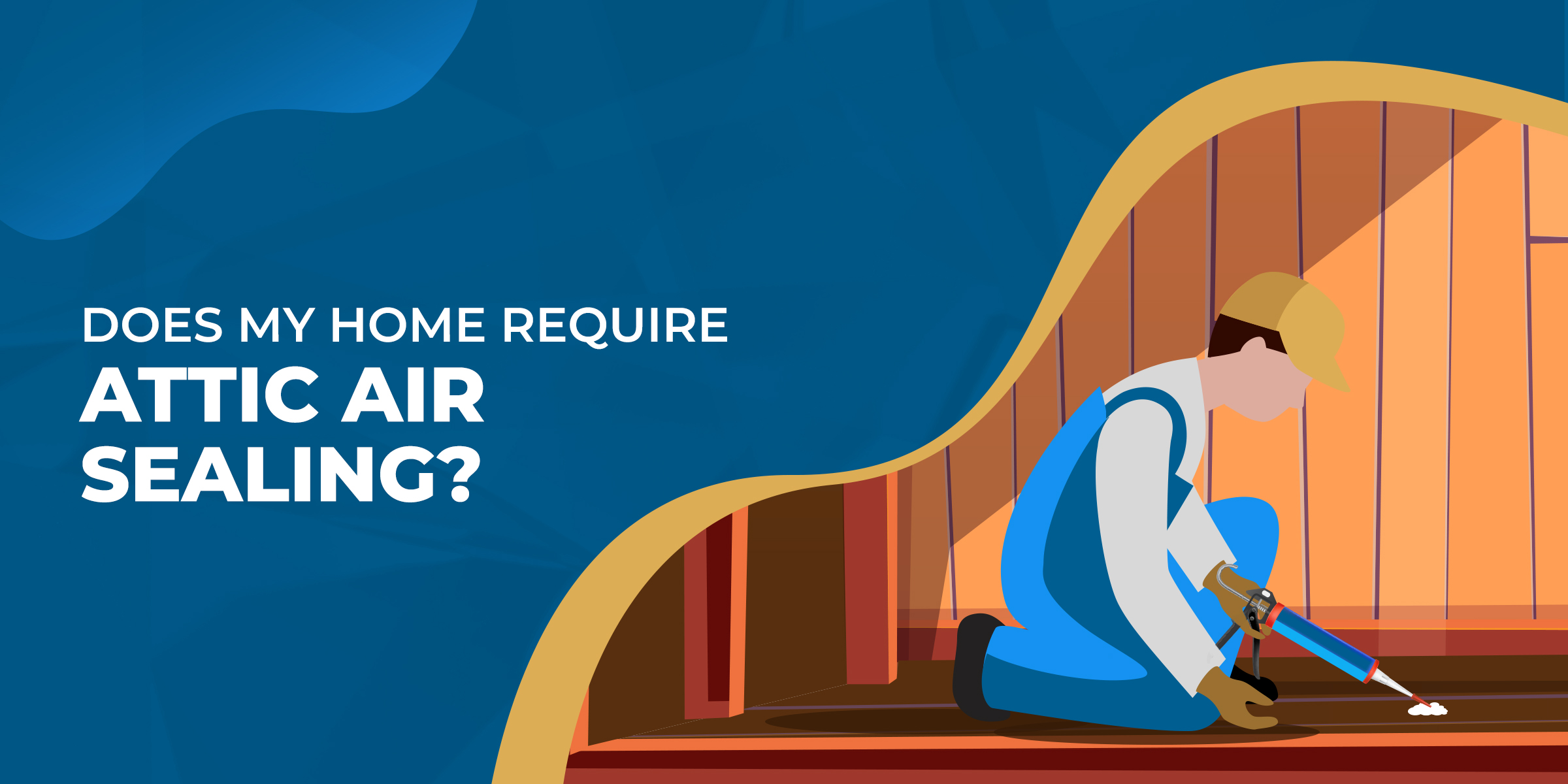 Does My Home Require Attic Air Sealing