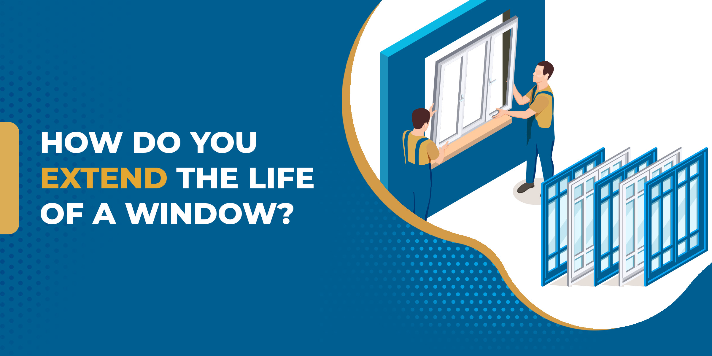 How do you extend the life of a window