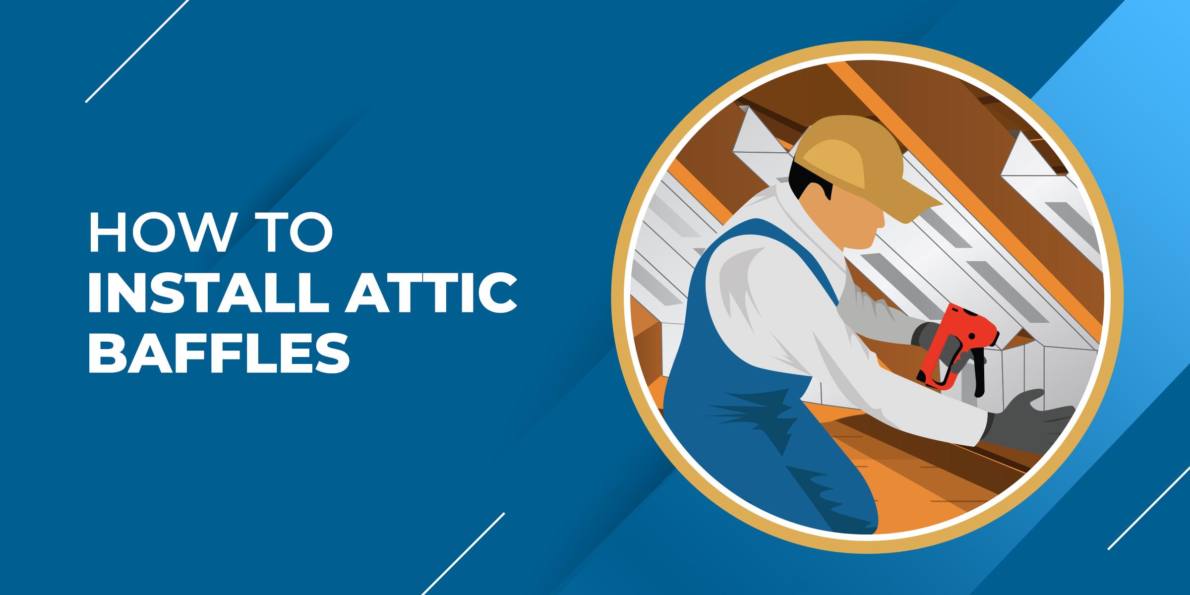 How to Install Attic Baffles