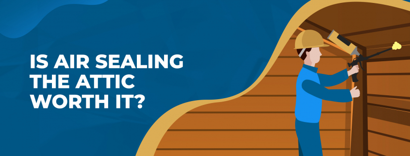 Is Air Sealing the Attic Worth It?
