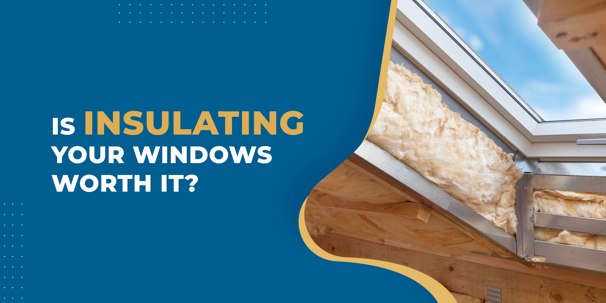 Is Insulating Your Windows Worth It